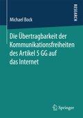 Die Übertragbarkeit der Kommunikationsfreiheit des Artikel 5 GG auf das Internet