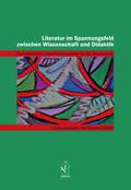 Literatur im Spannungsfeld zwischen Wissenschaft und Didaktik