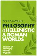 Philosophy in the Hellenistic and Roman Worlds