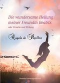 Die wundersame Heilung meiner Freundin Beatrix
