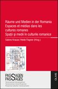 Räume und Medien in der Romania / Espaces et médias dans les cultures romanes / Spatii si medii în culturile romanice