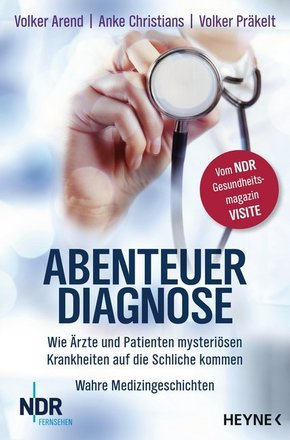 Abenteuer Diagnose - Wie Ärzte und Patienten mysteriösen Krankheiten auf die Schliche kommen.