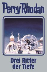 Perry Rhodan - Drei Ritter der Tiefe