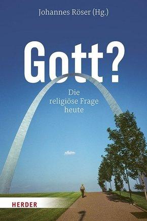 Gott? - Die religiöse Frage heute