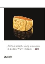 Archäologische Ausgrabungen in Baden-Württemberg 2017