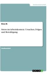 Stress im Arbeitskontext. Ursachen, Folgen und Bewältigung