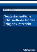 Neutestamentliche Schlüsseltexte für den Religionsunterricht