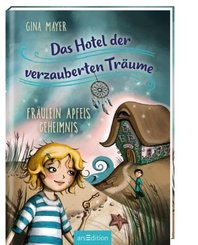 Das Hotel der verzauberten Träume - Fräulein Apfels Geheimnis (Das Hotel der verzauberten Träume 1)