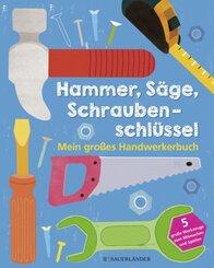 Hammer, Säge, Schraubenschlüssel - Mein großes Handwerkerbuch