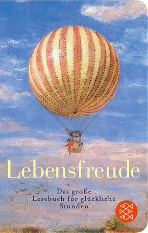 Lebensfreude - Das große Lesebuch für glückliche Stunden (Fischer Taschenbibliothek)