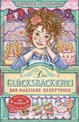 Die Glücksbäckerei – Das magische Rezeptbuch: Mit Rezepten
