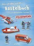 Mein großes buntes Bastelbuch - Feuerwehr