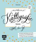 Moderne Kalligrafie von A bis Z - Die neue Meisterschule der kunstvollen Schönschrift