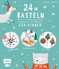 24 x Basteln - Weihnachtliche Projekte für Kinder