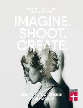 Kreativ fotografieren für Instagram - Imagine. Shoot. Create.