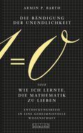 Die Bändigung der Unendlichkeit oder Wie ich lernte, die Mathematik zu lieben
