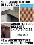 Neue Architektur in Südtirol 2012-2018; Architetture Recenti in Alto Adige / New Architecture in South Tyrol
