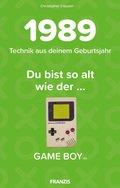 Du bist so alt wie ... der Game Boy, Technikwissen für Geburtstagskinder 1989
