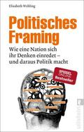 Politisches Framing - Wie eine Nation sich ihr Denken einredet - und daraus Politik macht