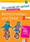 So werde ich spitze! Deutsch, Rechtschreiben und Diktat 2. Klasse