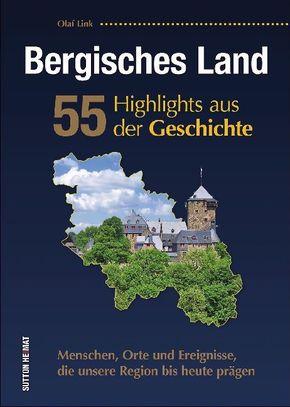 Bergisches Land. 55 Highlights aus der Geschichte