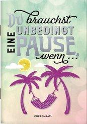 Du brauchst unbedingt eine Pause, wenn ...