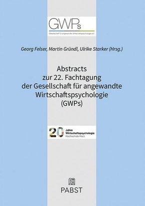 Abstracts zur 22. Fachtagung der Gesellschaft für angewandte Wirtschaftspsychologie (GWPs)