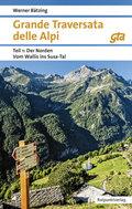 Grande Traversata delle Alpi (GTA): Der Norden: Vom Wallis ins Susa-Tal GTA Ausgabe 2018; Tl.1