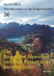 Wanderungen in die Erdgeschichte: Der Bayerische Alpenrand zwischen Füssen und Berchtesgaden; Bd.36