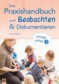 Das Praxishandbuch zum Beobachten und Dokumentieren - Kinder unter 3