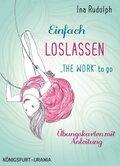 """Einfach loslassen - """"The Work"""" to go, m. 49 Karten"""
