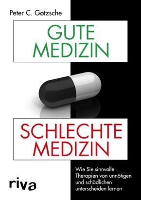 Gute Medizin, schlechte Medizin - Wie Sie sinnvolle Therapien von unnötigen und schädlichen unterscheiden lernen