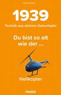 Du bist so alt wie ... der Helikopter, Technikwissen für Geburtstagskinder 1939