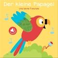 Der kleine Papagei und seine Freunde - Fühl- und Soundbuch