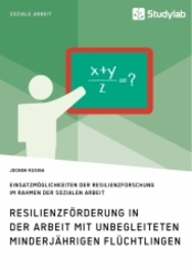 Resilienzförderung in der Arbeit mit unbegleiteten minderjährigen Flüchtlingen