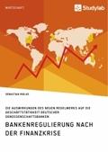 Bankenregulierung nach der Finanzkrise. Die Auswirkungen des neuen Regelwerks auf die Geschäftstätigkeit deutscher Genos