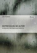 Depression im Alter. Entwicklung, Symptomatik und Prävention