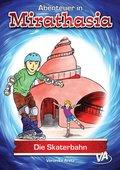 Abenteuer in Mirathasia - Die Skaterbahn