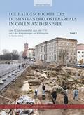 Die Baugeschichte des Dominikanerklosterareals in Cölln an der Spree, 2 Bde.