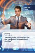 "A Monograph ""Challenges for the implementation of credit scoring"""