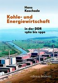 Kohle- und Energiewirtschaft in der DDR 1960 bis 1990
