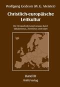 Christlich-europäische Leitkultur. Die Herausforderung Europas durch Säkularismus, Zionismus und Islam, 3 Teile