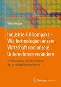 Industrie 4.0 kompakt - Wie Technologien unsere Wirtschaft und unsere Unternehmen verändern