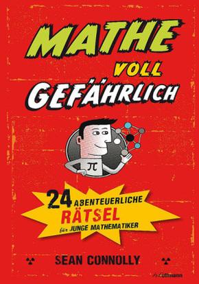 Mathe - voll gefährlich - 24 abenteuerliche Rätsel für junge Mathematiker