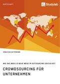 Crowdsourcing für Unternehmen. Wie das Web 2.0 neue Wege im Outsourcing erschließt