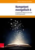 Kompetent evangelisch: 6. Jahrgangsstufe, Lehrbuch