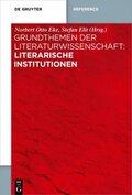 Grundthemen der Literaturwissenschaft: Literarische Institutionen