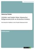 Globaler und lokaler Islam. Islamischer Religionsunterricht an deutschen Schulen