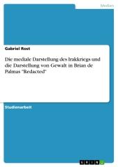 """Die mediale Darstellung des Irakkriegs und die Darstellung von Gewalt in Brian de Palmas """"Redacted"""""""