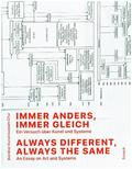 Immer anders, immer gleich. Ein Versuch über Kunst und Systeme; Always Different, Always the Same. An Essay on Art and S